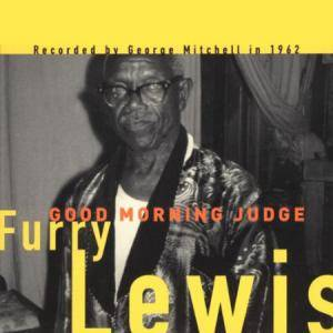"Cover - Walter ""Furry"" Lewis: Good Morning Judge"