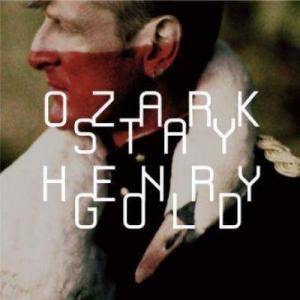 Cover - Ozark Henry: Stay Gold