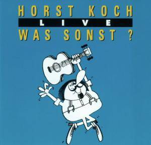 Cover - Horst Koch: Live - Was Sonst ?