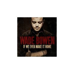 Wade Bowen: If We Ever Make It Home - Cover
