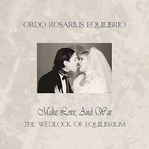 Cover - Ordo Rosarius Equilibrio: Make Love And War (The Wedlock Of Equilibrium)