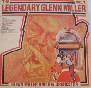 Cover - Glenn Miller: Legendary Glenn Miller Vol. 7, The