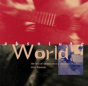 Absolute World - The Best Of Contemporary World Music From Alula Records - Cover