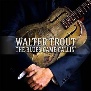 Walter Trout: Blues Came Callin', The - Cover