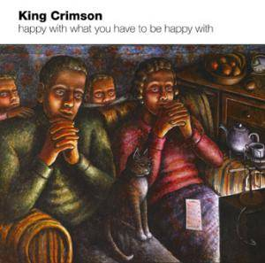 King Crimson: Happy With What You Have To Be Happy With - Cover