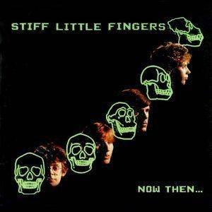 Stiff Little Fingers: Now Then... - Cover