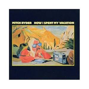 Cover - Mitch Ryder: How I Spent My Vacation
