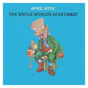 April Wine: Whole World's Goin' Crazy, The - Cover