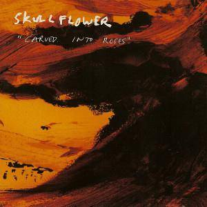 Cover - Skullflower: Carved Into Roses