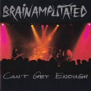 Brainamputated: Can't Get Enough (CD) - Bild 1