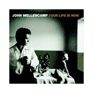 John Mellencamp: Your Life Is Now - Cover