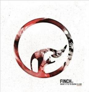 Cover - Finch: What It Is To Burn X Live - 10 Year Anniversary Live Concert