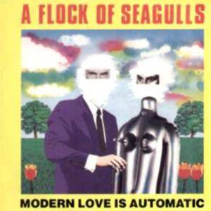 A Flock Of Seagulls: Modern Love Is Automatic - Cover