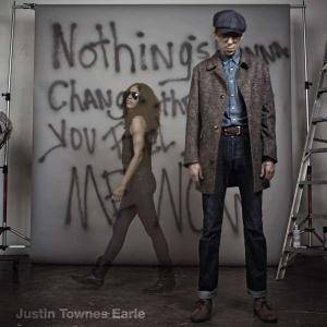 Cover - Justin Townes Earle: Nothing's Gonna Change The Way You Feel About Me Now