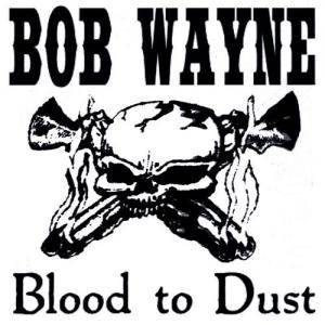 Cover - Bob Wayne: Blood To Dust