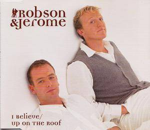 Cover - Robson & Jerome: I Believe / Up On The Roof