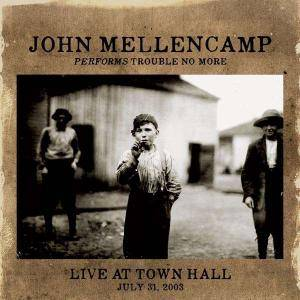 John Mellencamp: Performs Trouble No More Live At Town Hall - Cover