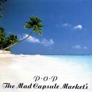Cover - Mad Capsule Markets, The: P.O.P.