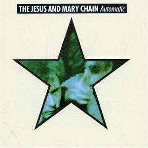 Cover - Jesus And Mary Chain, The: Automatic