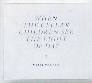 Mirel Wagner: When The Cellar Children See The Light Of Day - Cover