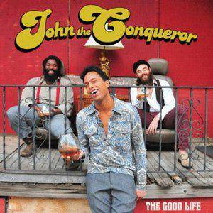 John The Conqueror: Good Life, The - Cover