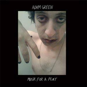 Cover - Adam Green: Musik For A Play
