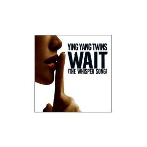 Cover - Ying Yang Twins: Wait (The Whisper Song)