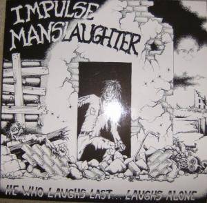 Impulse Manslaughter: He Who Laughs Last... Laughs Alone - Cover
