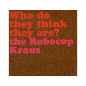 Cover - Robocop Kraus, The: Who Do They Think They Are?