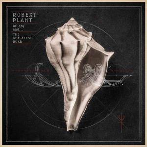 Cover - Robert Plant: Lullaby And ... The Ceaseless Roar
