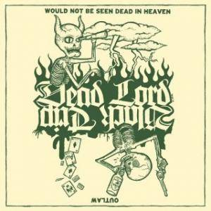 Dead Lord: Would Not Be Seen Dead In Heaven / Outlaw - Cover