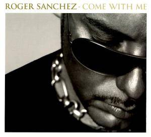 Cover - Roger Sanchez: Come With Me