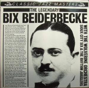 Cover - Bix Beiderbecke: Legendary Bix Beiderbecke With The Wolverine Orchestra, Sioux City Six & The Rhythm Jugglers 1924-1925, The