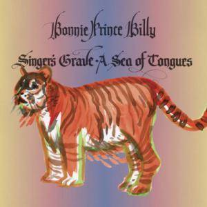 "Bonnie ""Prince"" Billy: Singer's Grave A Sea Of Tongues - Cover"