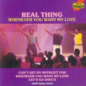Cover - Real Thing, The: Whenever You Want My Love