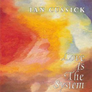 Ian Cussick: Love Is The System - Cover