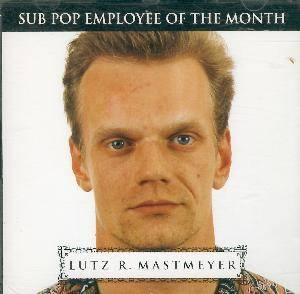 Lutz R. Mastmeyer: Sub Pop Employee Of The Month - Cover