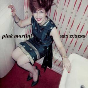 Pink Martini: Hey Eugene! - Cover