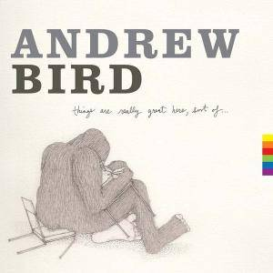 Cover - Andrew Bird: Things Are Really Great Here, Sort Of...