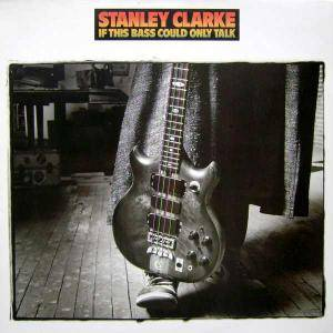 Cover - Stanley Clarke: If This Bass Could Only Talk