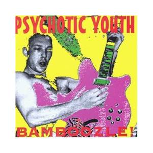 Cover - Psychotic Youth: Bamboozle!