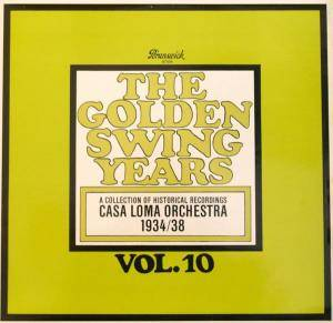 Cover - Casa Loma Orchestra: Golden Swing Years Vol. 10, The