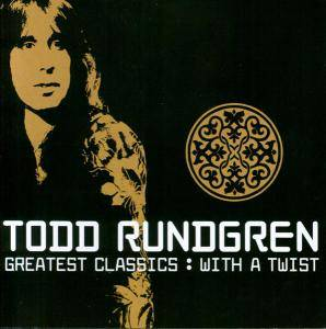 Cover - Todd Rundgren: Greatest Classics : With A Twist