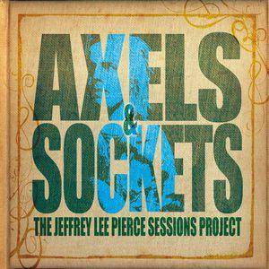 Cover - Cypress Grove: Axels&Sockets-The Jeffrey Lee Pierce Sessions Project