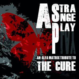 Cover - Mondträume: Alfa Matrix - A Strange Play - An Alfa Matrix Tribute To The Cure