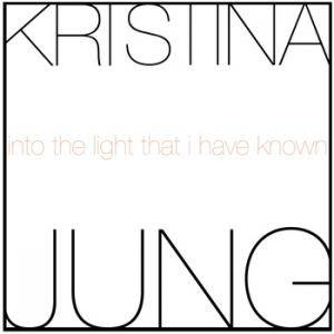 Kristina Jung: Into The Light That I Have Known - Cover