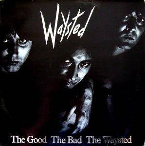 Waysted: Good The Bad The Waysted, The - Cover