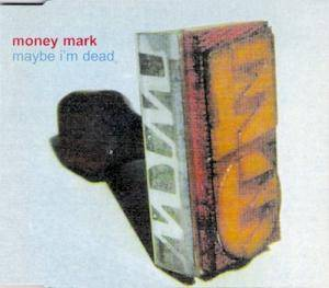 Cover - Money Mark: Maybe I'm Dead