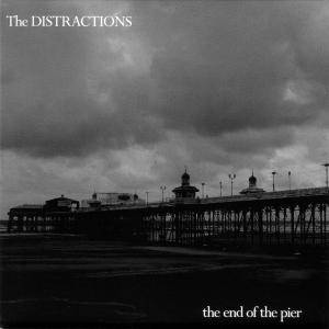 Cover - Distractions, The: End Of The Pier, The