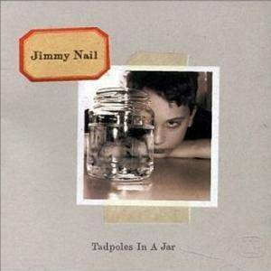 Cover - Jimmy Nail: Tadpoles In A Jar